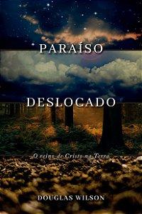Paraíso Deslocado / Douglas Wilson