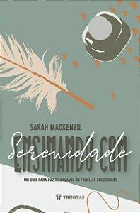 Ensinando com Serenidade / Sarah Mackenzie