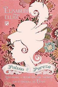 Paixão e Pureza / Elisabeth Elliot