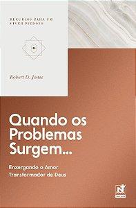 Quando os problemas surgem... / Robert Jones