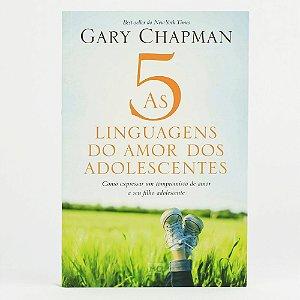 As Cinco linguagens do amor dos Adolescentes / G. Chapman