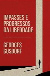 Impasses e progressos da liberdade / G. Gusdorf