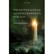 Pressuposições do Aconselhamento Bíblico / Lou Priolo