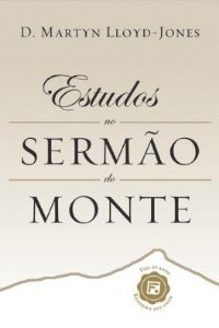 Estudos no Sermão do Monte / D. Martyn Lloyd-Jones