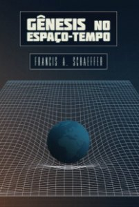 Gênesis no Espaço e Tempo / Francis A. Schaeffer