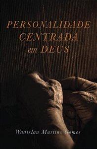 Personalidade Centrada em Deus / Wadislau Martins
