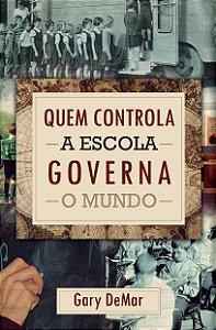 Quem controla a Escola governa o Mundo / Gary Demar