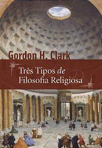 Três tipos de Filosofia / Gordon H. Clark