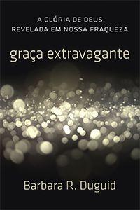 Graça Extravagante / Barbara Duguid