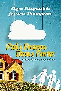 Pais Fracos, Deus Forte / Elyse Fitzpatrick & Jessica Thompson