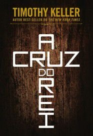 A Cruz do Rei / Timothy Keller