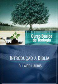 Curso Básico de Teologia - Vol. 1 - Introdução à Bíblia / R. Laird Harris