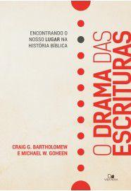 O Drama das Escrituras / Craig G. Bartholomew & Michael W. Goheen