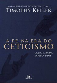 A Fé na era do Ceticismo / Timothy Keller