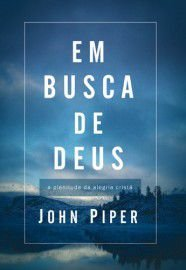 Em Busca de Deus: A Plenitude da Alegria Cristã / John Piper