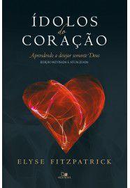 Ídolos do coração - Ed. revisada e atualizada / Elyse Fitzpatrick