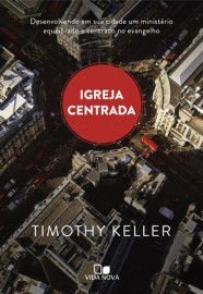 Igreja centrada / Timothy Keller