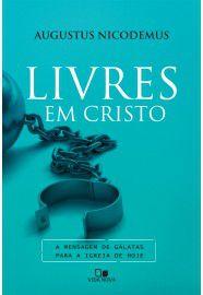Livres em Cristo / Augustus Nicodemus Lopes