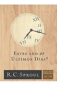 Série questões cruciais: Estes são os últimos dias? / R. C. Sproul