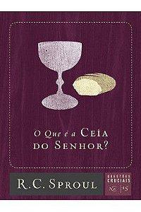 Série questões cruciais: O que é a Ceia do Senhor?