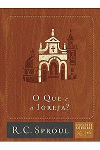 Série questões cruciais: O que é a Igreja? / R. C. Sproul