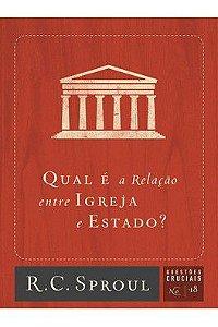 Série questões cruciais: Qual é a relação entre Igreja e Estado? / R. C. Sproul
