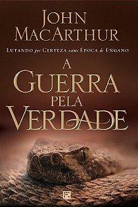 A Guerra pela Verdade / John MacArthur