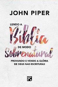 Lendo a Bíblia de modo Sobrenatural / John Piper