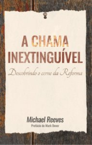 A Chama Inextinguível / Michael Reeves