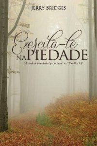 Exercita-te na Piedade / Jerry Bridges