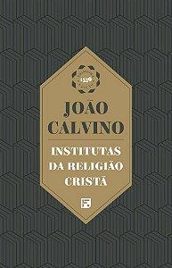 Institutas da Religião Cristã / João Calvino