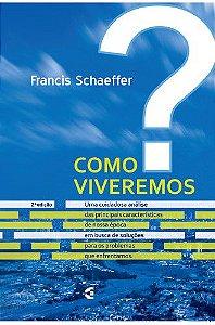 Como Viveremos? / Francis Schaeffer