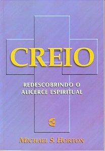 Creio: Redescobrindo o alicerce espiritual / Michael S. Horton