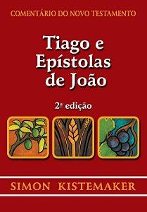 Comentário do Novo Testamento: Tiago e Epístolas de João / Simon Kistemaker
