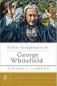 O Zelo Evangelístico de George Whitefield / Steven J. Lawson