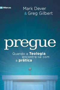 Pregue / Mark Dever & Greg Gilbert