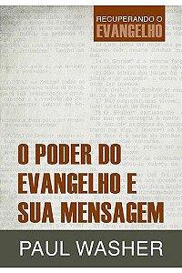 O Poder do Evangelho e sua Mensagem / Paul Washer