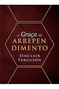 A Graça do Arrependimento / Sinclair Ferguson