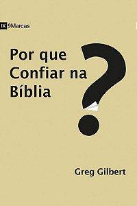 Por que confiar na Bíblia / Greg Gilbert