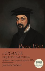 Pierre Viret: O Gigante esquecido da Reforma / Jean Marc-Berthoud