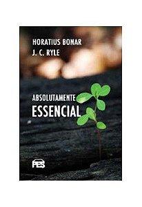 Absolutamente Essecial / H. Bonar & J. C. Ryle