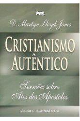 Atos: Cristianismo Autêntico - Vl. 6 / D. M. Lloyd-Jones