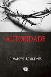 Autoridade / D. M. Lloyd-Jones