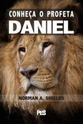 Conheça o profeta Daniel / Norman A. Shields