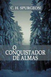 O Conquistador de Almas / C. H. Spurgeon