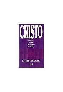 Cristo: Sabedoria, justiça, santificação do crente/ George Whitefield