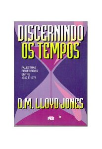 Discernindo os Tempos / D. M. Lloyd-Jones