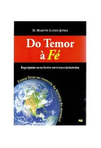 Do temor à fé / D. M Lloyd-Jones