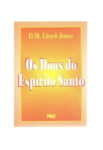 Os Dons do Espírito Santo / D. M. Lloyd-Jones