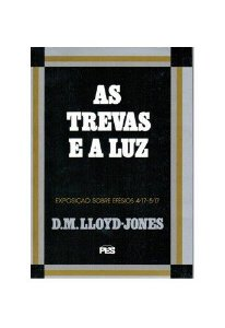 Efésios - Vl. 5: As Trevas e a Luz / D. M. Lloyd-Jones